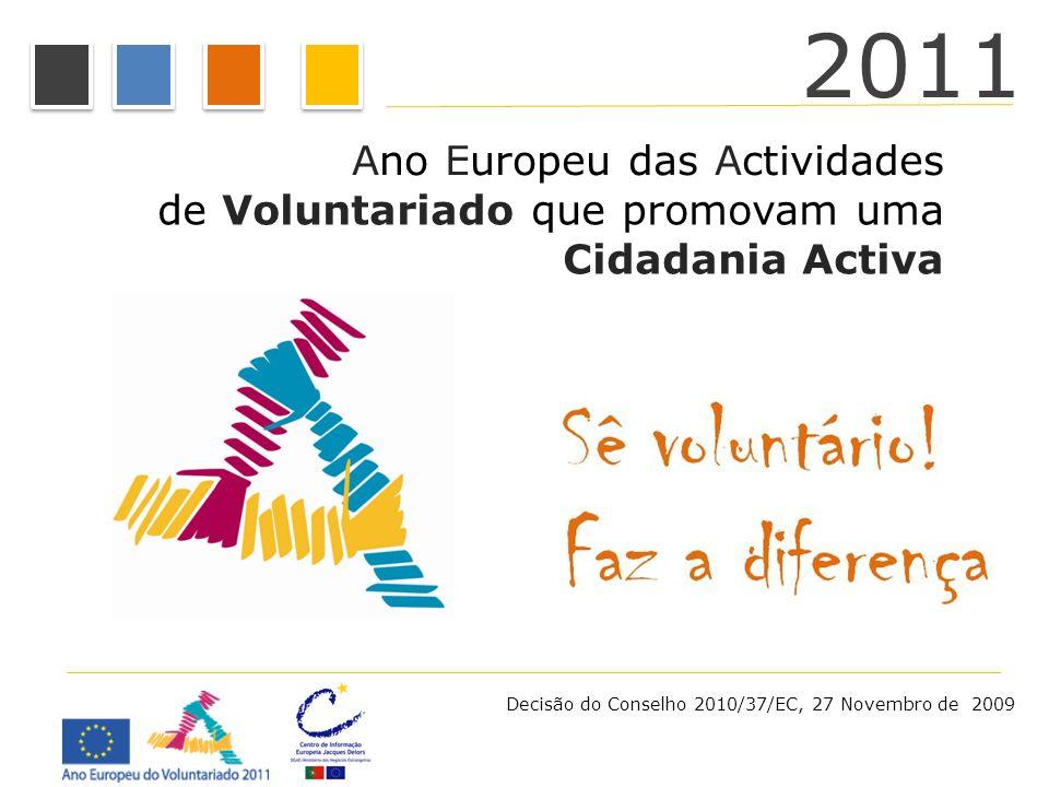 Ano Europeu das Actividades de Voluntariado que promovam uma Cidadania Activa 2011 Decisão do Conselho 2010/37/EC, 27 Novembro de 2009