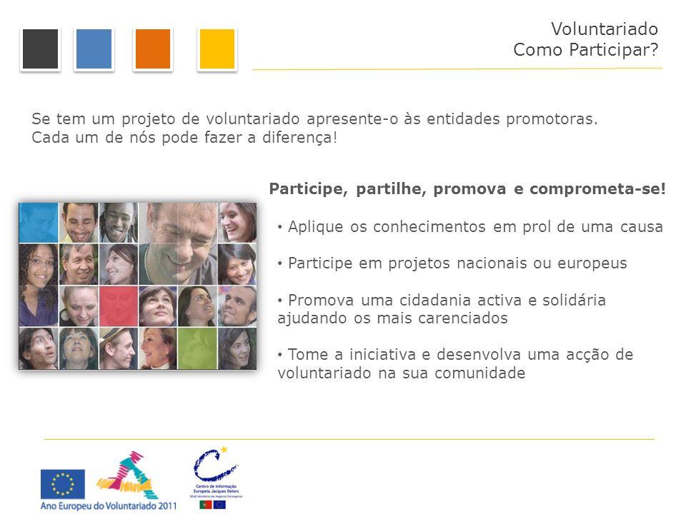 Como Participar ? Se tem um projeto de voluntariado apresente-o às entidades promotoras. Cada um de nós pode fazer a diferença! Aplique os conheciment