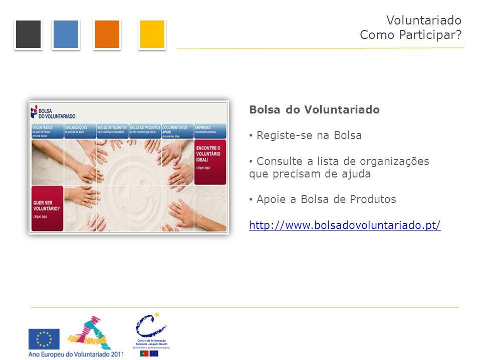 Bolsa do Voluntariado Registe-se na Bolsa Consulte a lista de organizações que precisam de ajuda Apoie a Bolsa de Produtos http://www.bolsadovoluntari