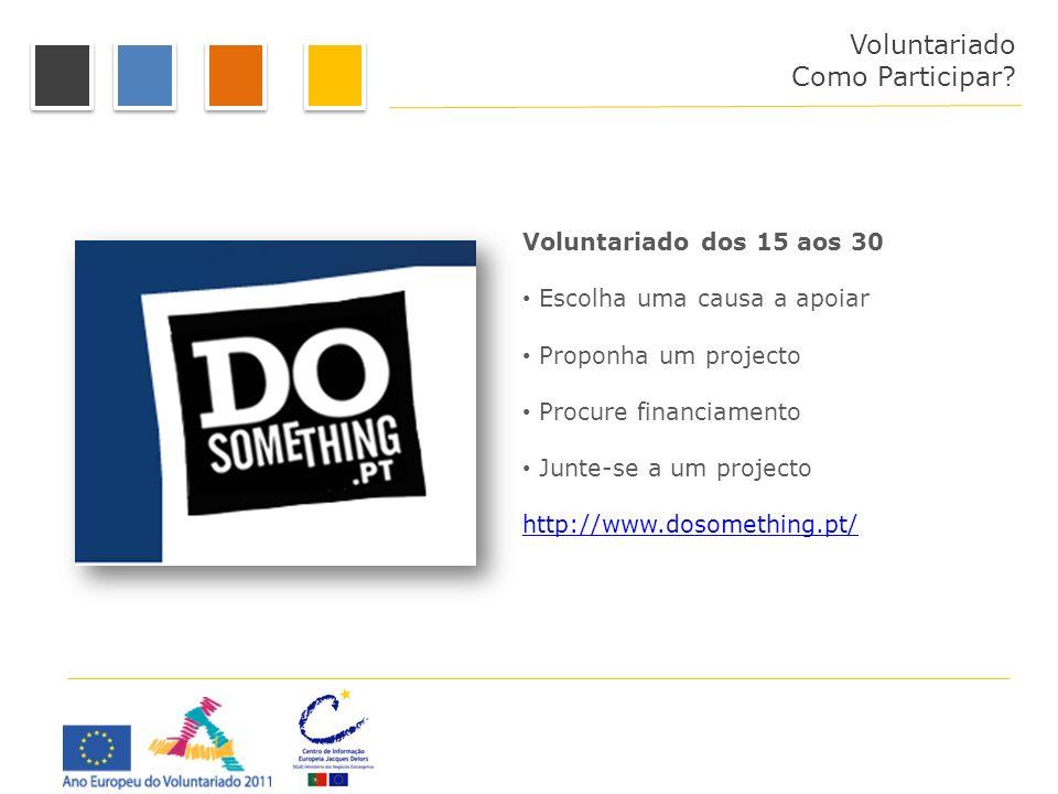 Voluntariado dos 15 aos 30 Escolha uma causa a apoiar Proponha um projecto Procure financiamento Junte-se a um projecto http://www.dosomething.pt/ Com