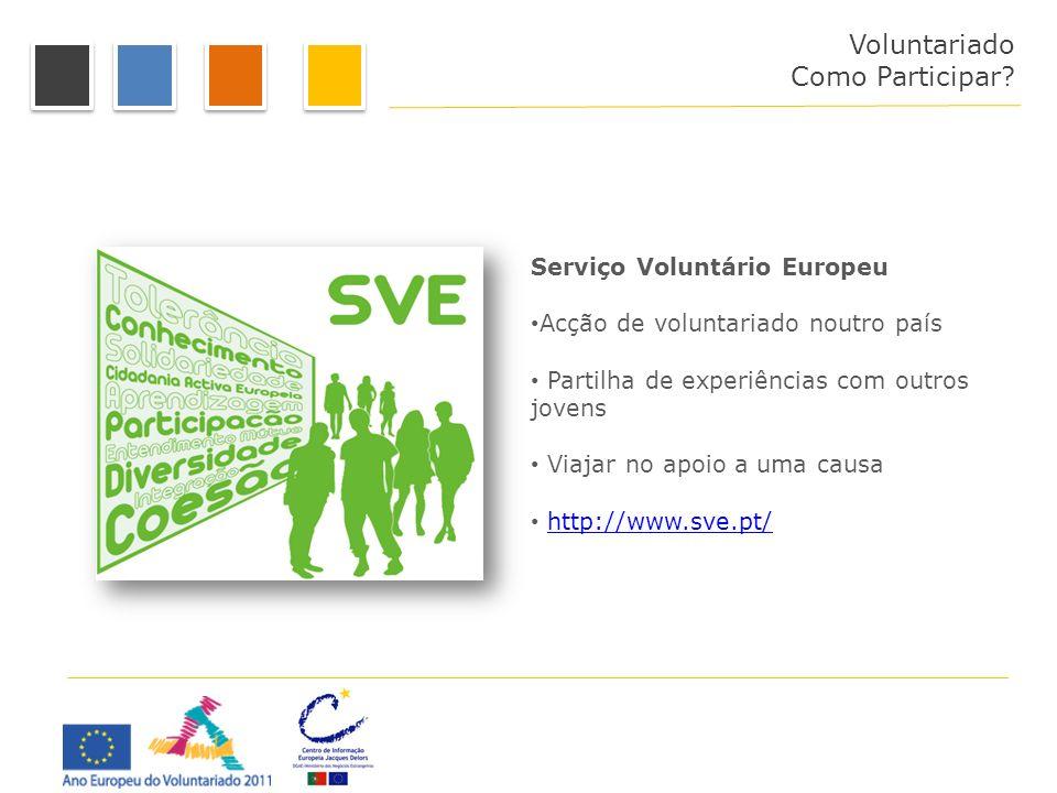 Serviço Voluntário Europeu Acção de voluntariado noutro país Partilha de experiências com outros jovens Viajar no apoio a uma causa http://www.sve.pt/