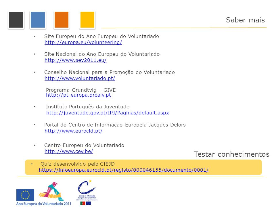 Links úteis Site Europeu do Ano Europeu do Voluntariado http://europa.eu/volunteering/ Site Nacional do Ano Europeu do Voluntariado http://www.aev2011