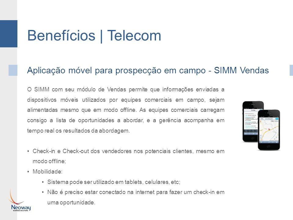 Benefícios | Telecom Aplicação móvel para prospecção em campo - SIMM Vendas O SIMM com seu módulo de Vendas permite que informações enviadas a disposi