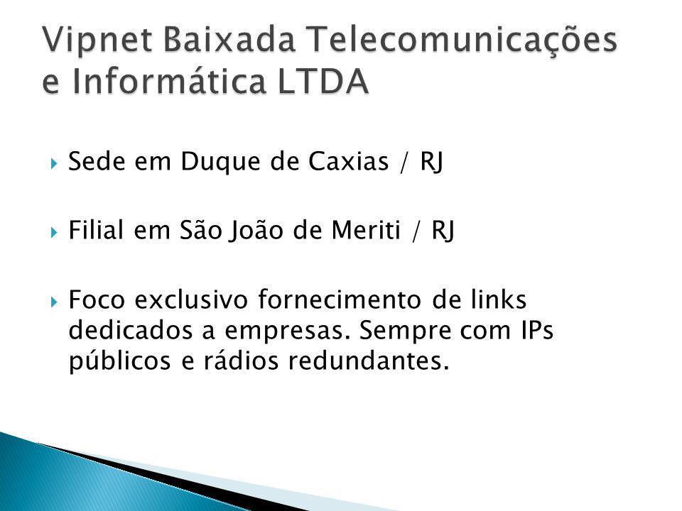 Sede em Duque de Caxias / RJ Filial em São João de Meriti / RJ Foco exclusivo fornecimento de links dedicados a empresas. Sempre com IPs públicos e rá