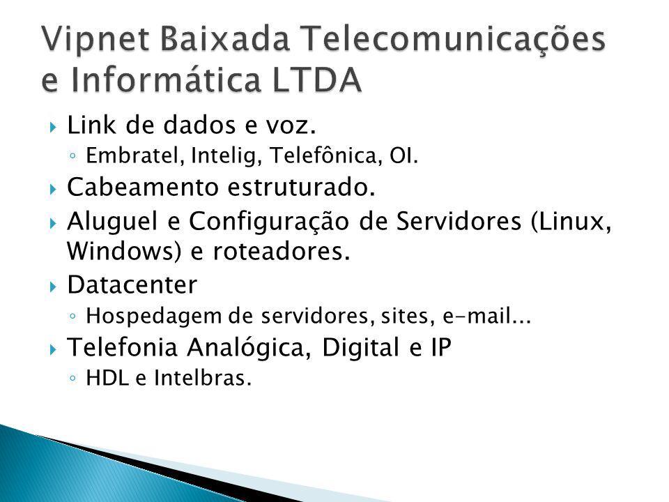Link de dados e voz. Embratel, Intelig, Telefônica, OI. Cabeamento estruturado. Aluguel e Configuração de Servidores (Linux, Windows) e roteadores. Da