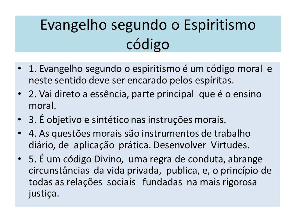 Evangelho segundo o Espiritismo código 1. Evangelho segundo o espiritismo é um código moral e neste sentido deve ser encarado pelos espíritas. 2. Vai