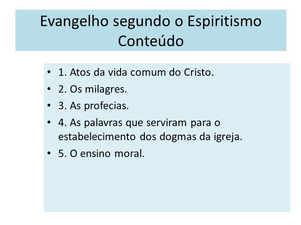 Evangelho segundo o Espiritismo Conteúdo Matérias 1. Atos da vida comum do Cristo. 2. Os milagres. 3. As profecias. 4. As palavras que serviram para o