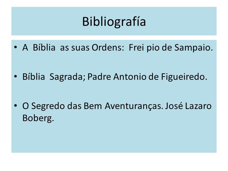 Bibliografía A Bíblia as suas Ordens: Frei pio de Sampaio. Bíblia Sagrada; Padre Antonio de Figueiredo. O Segredo das Bem Aventuranças. José Lazaro Bo
