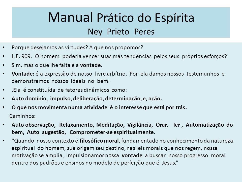 Manual Prático do Espírita Ney Prieto Peres Porque desejamos as virtudes? A que nos propomos? L.E. 909. O homem poderia vencer suas más tendências pel
