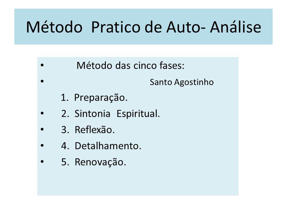 Método Pratico de Auto- Análise Método das cinco fases: Santo Agostinho 1. Preparação. 2. Sintonia Espiritual. 3. Reflexão. 4. Detalhamento. 5. Renova