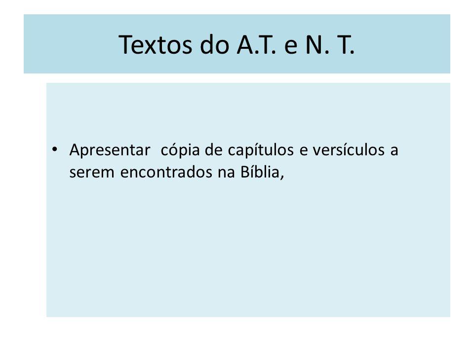 Textos do A.T. e N. T. Apresentar cópia de capítulos e versículos a serem encontrados na Bíblia,
