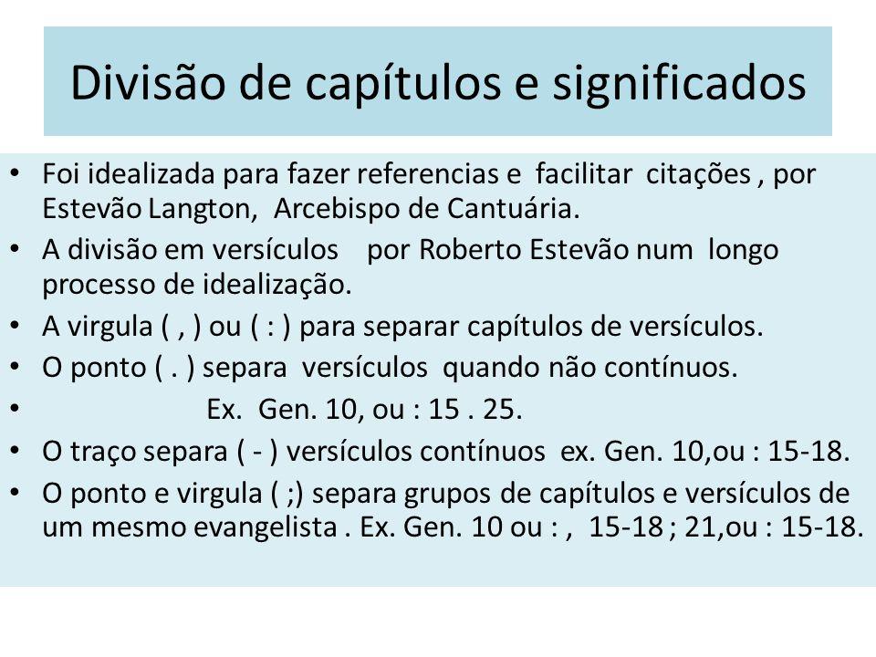 Divisão de capítulos e significados Foi idealizada para fazer referencias e facilitar citações, por Estevão Langton, Arcebispo de Cantuária. A divisão