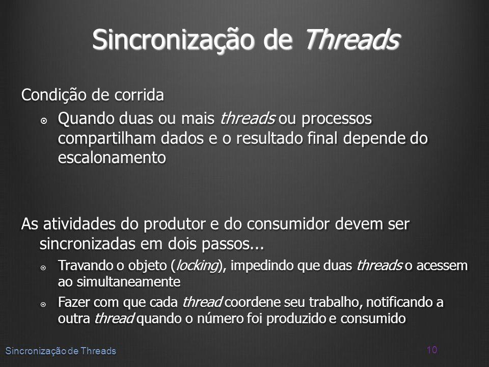 Condição de corrida Quando duas ou mais threads ou processos compartilham dados e o resultado final depende do escalonamento Quando duas ou mais threa