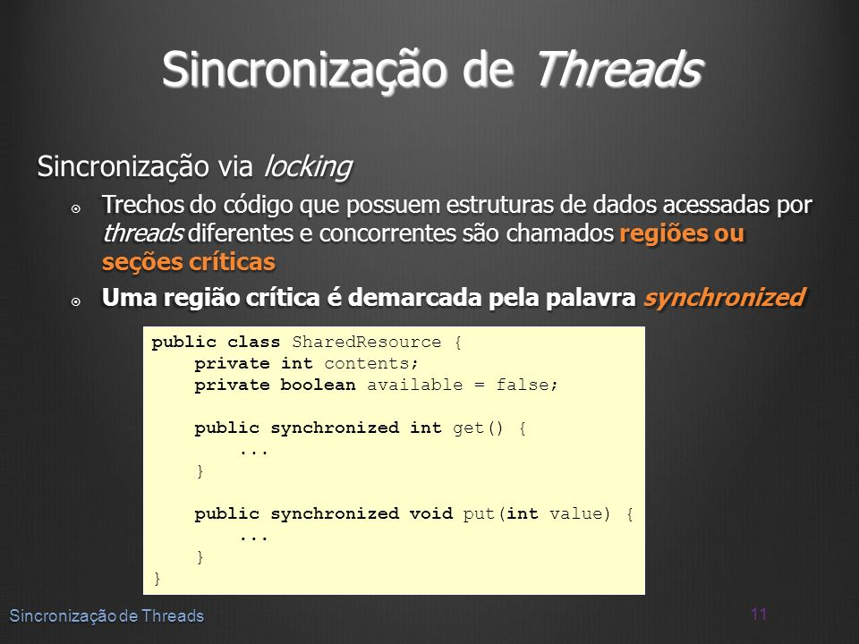 Sincronização via locking Trechos do código que possuem estruturas de dados acessadas por threads diferentes e concorrentes são chamados regiões ou se