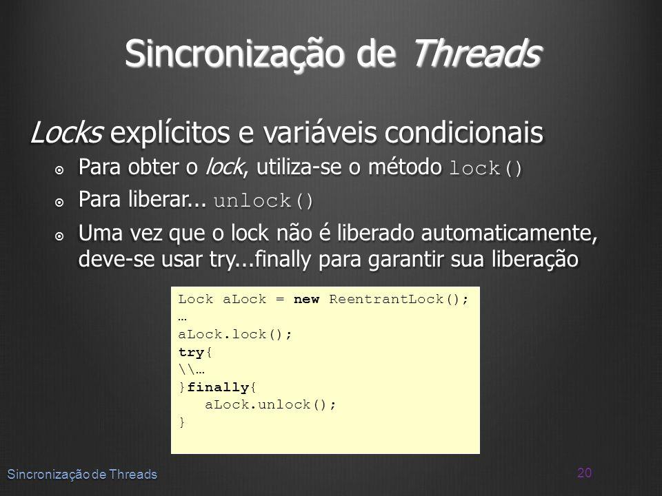 Locks explícitos e variáveis condicionais Para obter o lock, utiliza-se o método lock() Para obter o lock, utiliza-se o método lock() Para liberar...