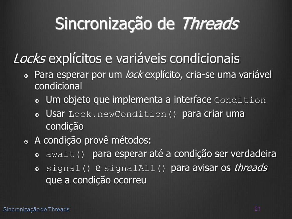 Sincronização de Threads Locks explícitos e variáveis condicionais Para esperar por um lock explícito, cria-se uma variável condicional Para esperar p