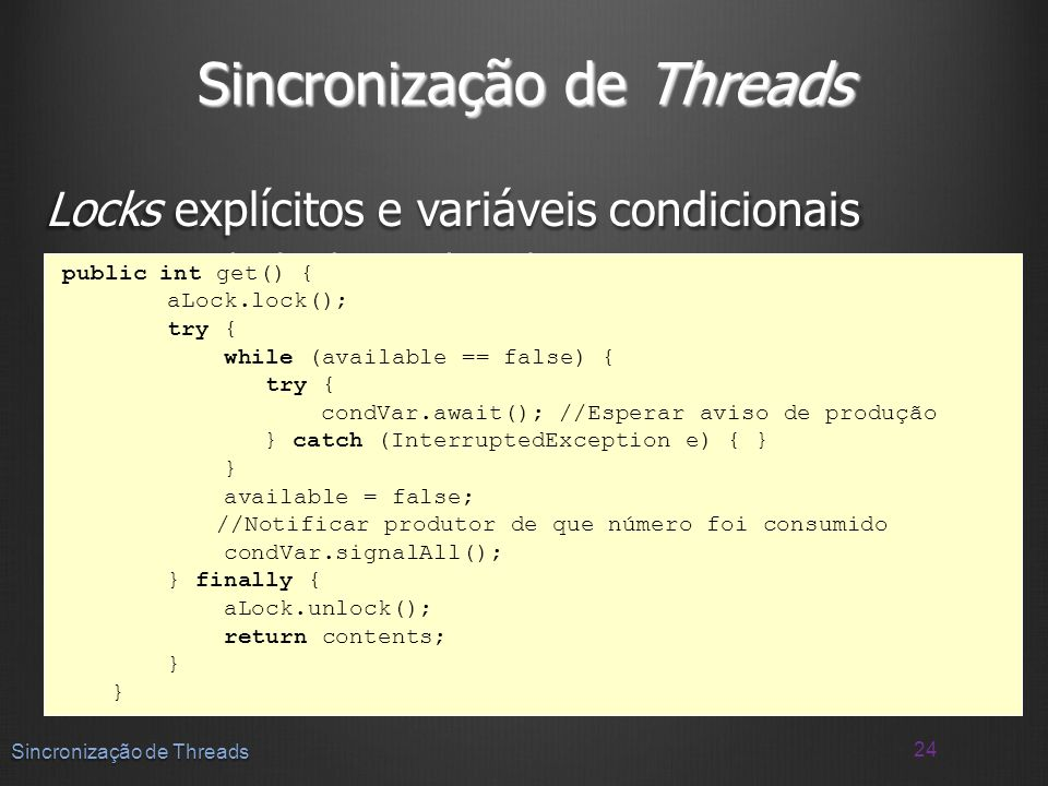 Sincronização de Threads Locks explícitos e variáveis condicionais Exemplo da classe SharedResource Exemplo da classe SharedResource 24 Sincronização