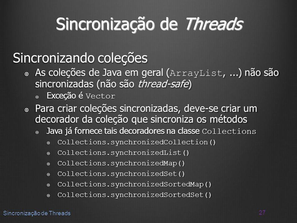 Sincronizando coleções As coleções de Java em geral ( ArrayList,...) não são sincronizadas (não são thread-safe) As coleções de Java em geral ( ArrayL