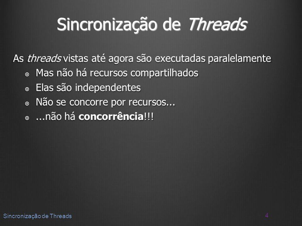 As threads vistas até agora são executadas paralelamente Mas não há recursos compartilhados Mas não há recursos compartilhados Elas são independentes