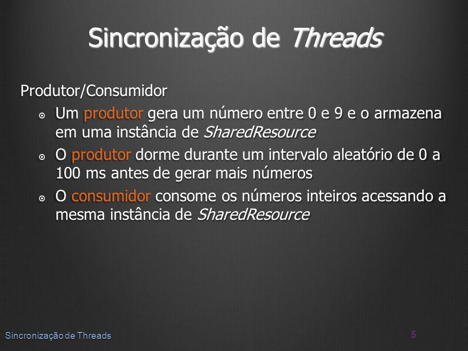 Produtor/Consumidor Um produtor gera um número entre 0 e 9 e o armazena em uma instância de SharedResource Um produtor gera um número entre 0 e 9 e o