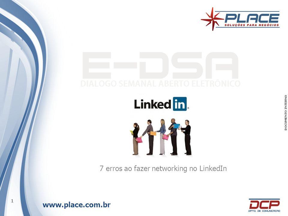 www.place.com.br 1 DOCUMENTO INTERNO L INKED I N 7 erros ao fazer networking no LinkedIn