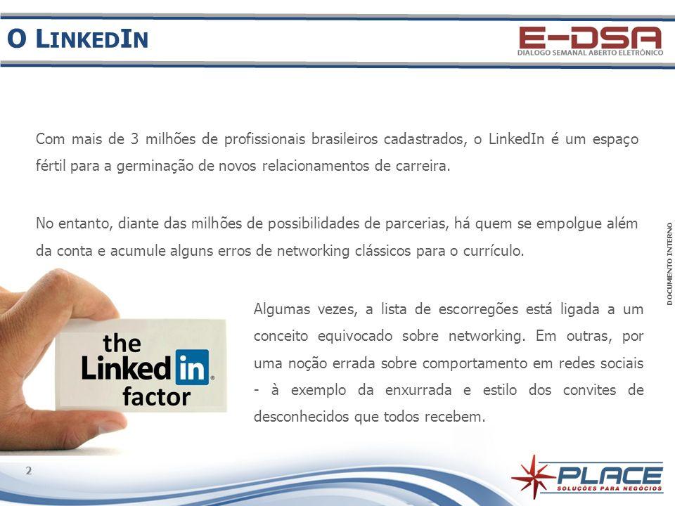 DOCUMENTO INTERNO 2 2 Com mais de 3 milhões de profissionais brasileiros cadastrados, o LinkedIn é um espaço fértil para a germinação de novos relacio