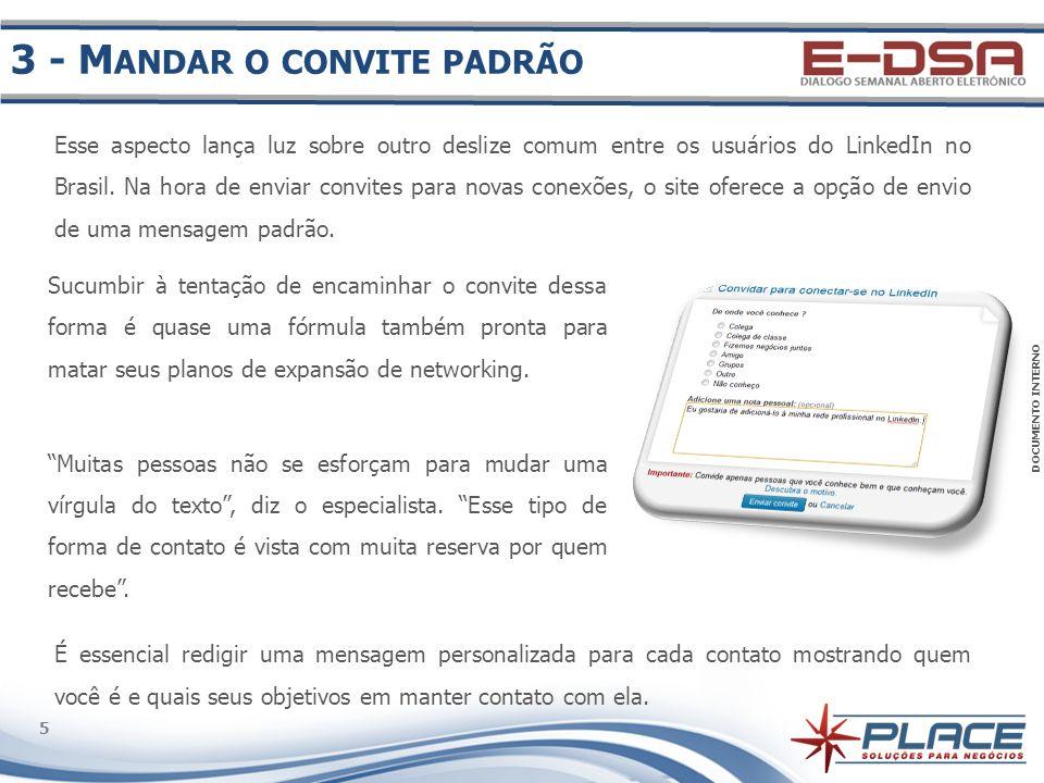 DOCUMENTO INTERNO 5 5 Esse aspecto lança luz sobre outro deslize comum entre os usuários do LinkedIn no Brasil. Na hora de enviar convites para novas