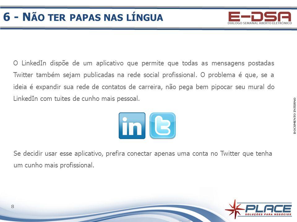 DOCUMENTO INTERNO 8 8 O LinkedIn dispõe de um aplicativo que permite que todas as mensagens postadas Twitter também sejam publicadas na rede social pr