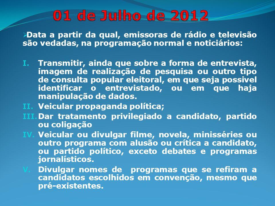 Data a partir da qual, emissoras de rádio e televisão são vedadas, na programação normal e noticiários: I.