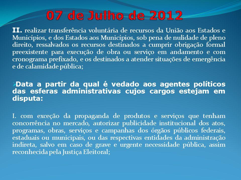 II. realizar transferência voluntária de recursos da União aos Estados e Municípios, e dos Estados aos Municípios, sob pena de nulidade de pleno direi