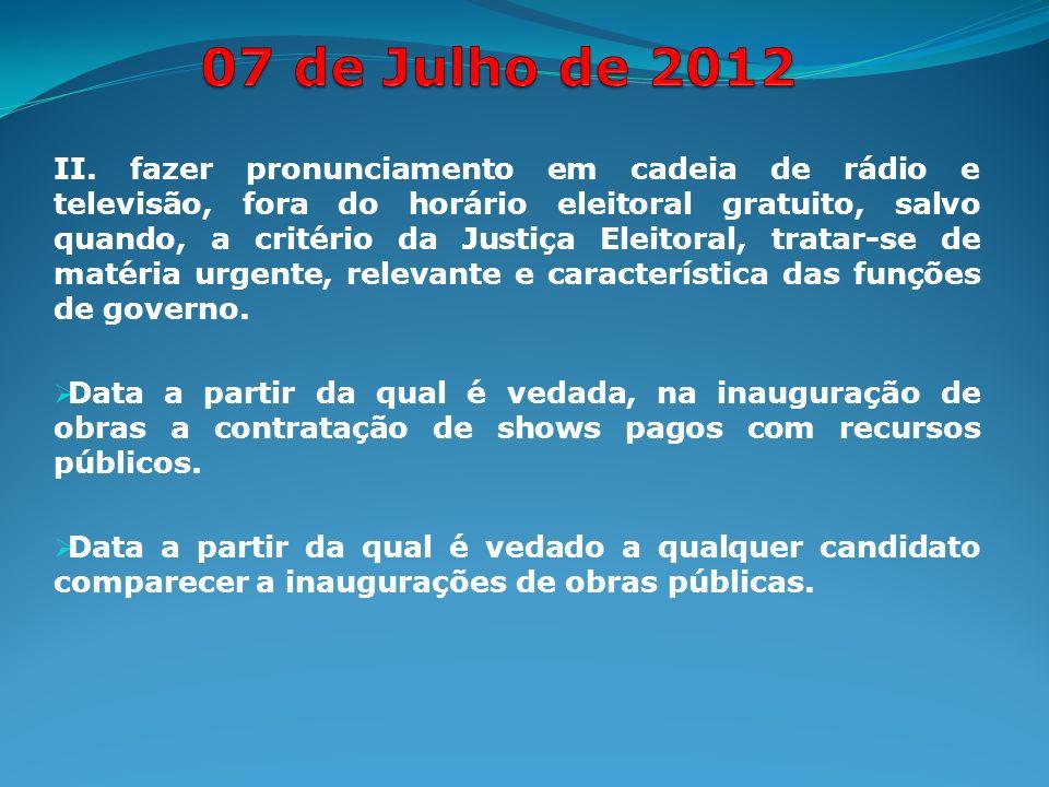 II. fazer pronunciamento em cadeia de rádio e televisão, fora do horário eleitoral gratuito, salvo quando, a critério da Justiça Eleitoral, tratar-se