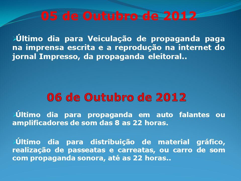 05 de Outubro de 2012 Último dia para Veiculação de propaganda paga na imprensa escrita e a reprodução na internet do jornal Impresso, da propaganda eleitoral..