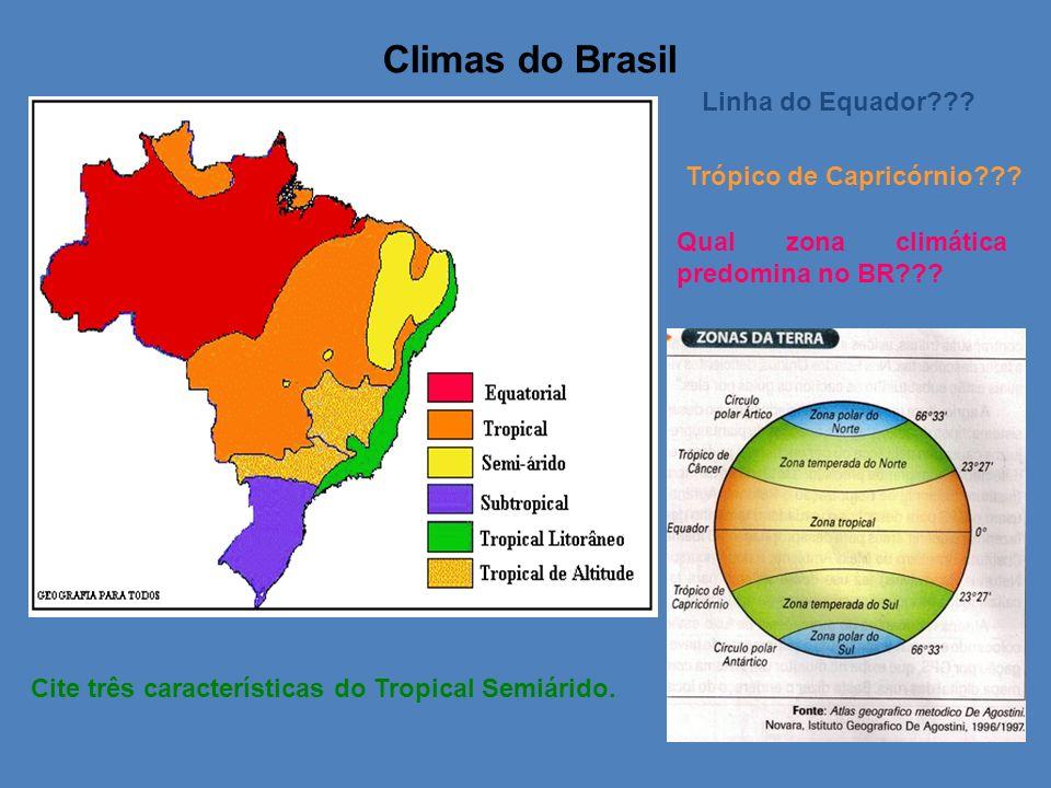 Climas do Brasil Linha do Equador??? Trópico de Capricórnio??? Qual zona climática predomina no BR??? Cite três características do Tropical Semiárido.