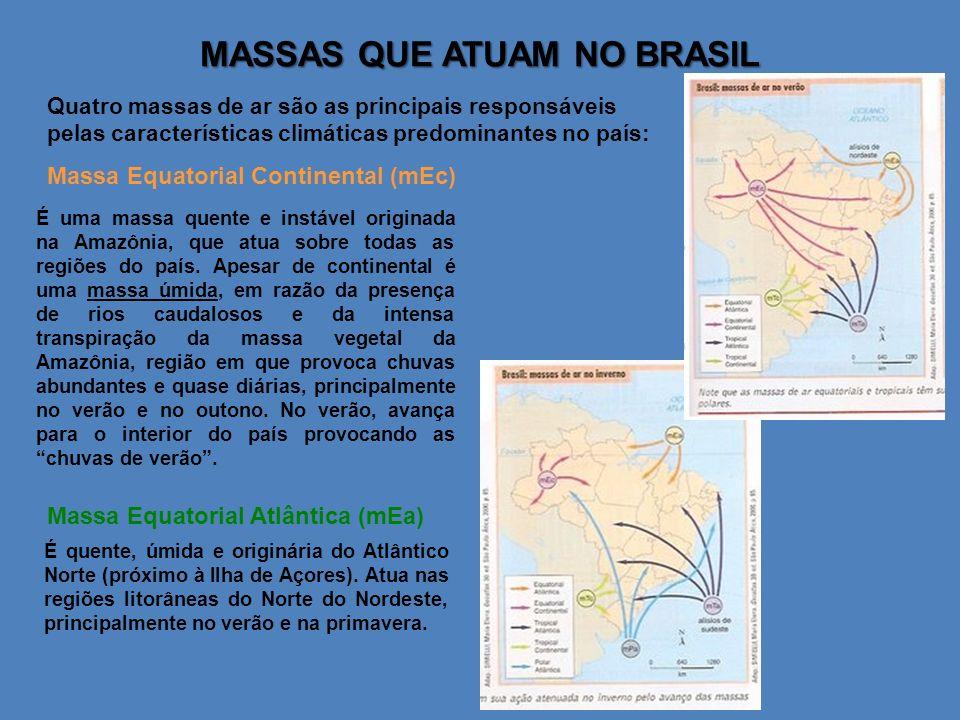 MASSAS QUE ATUAM NO BRASIL Quatro massas de ar são as principais responsáveis pelas características climáticas predominantes no país: Massa Equatorial