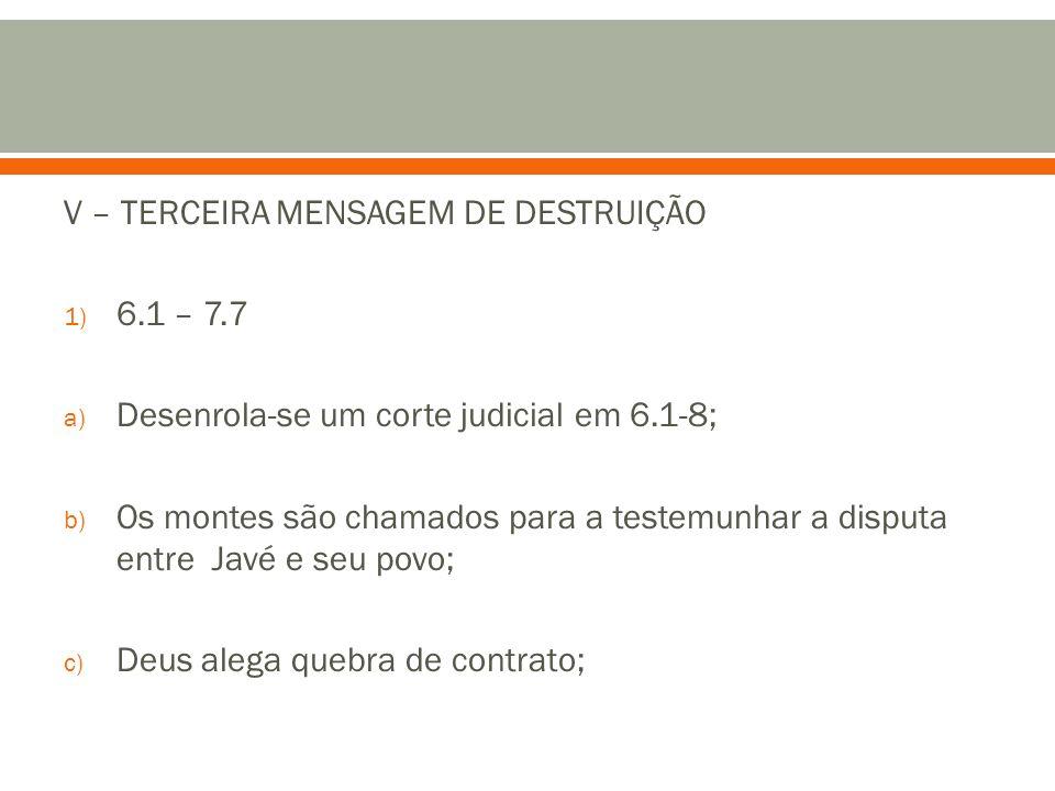 V – TERCEIRA MENSAGEM DE DESTRUIÇÃO 1) 6.1 – 7.7 a) Desenrola-se um corte judicial em 6.1-8; b) Os montes são chamados para a testemunhar a disputa en