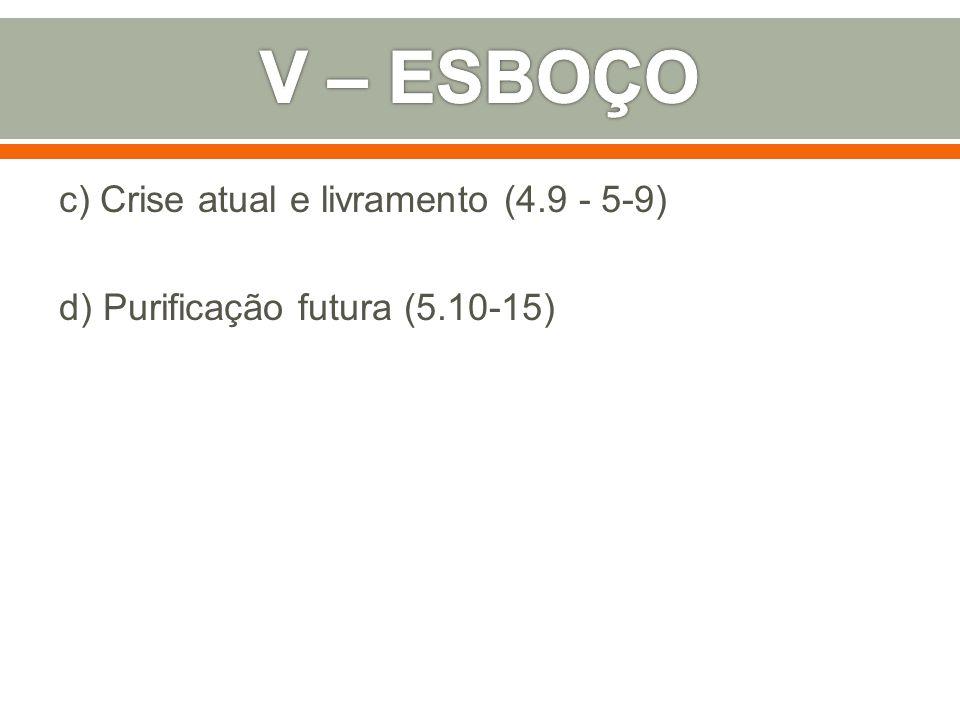c) Crise atual e livramento (4.9 - 5-9) d) Purificação futura (5.10-15)