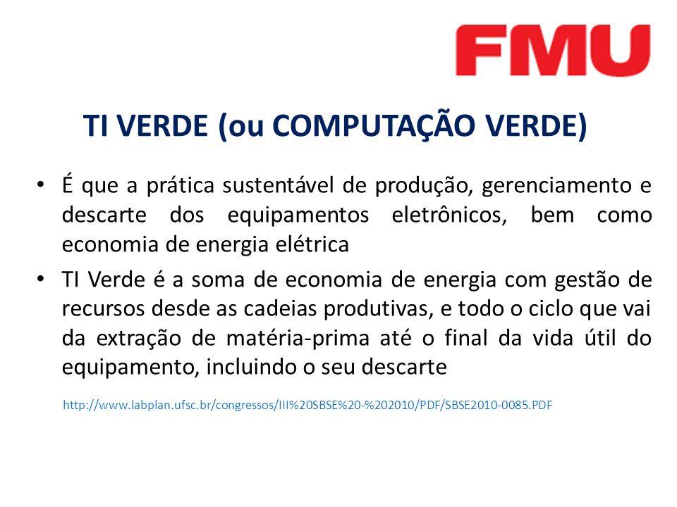 É que a prática sustentável de produção, gerenciamento e descarte dos equipamentos eletrônicos, bem como economia de energia elétrica TI Verde é a soma de economia de energia com gestão de recursos desde as cadeias produtivas, e todo o ciclo que vai da extração de matéria-prima até o final da vida útil do equipamento, incluindo o seu descarte http://www.labplan.ufsc.br/congressos/III%20SBSE%20-%202010/PDF/SBSE2010-0085.PDF TI VERDE (ou COMPUTAÇÃO VERDE)