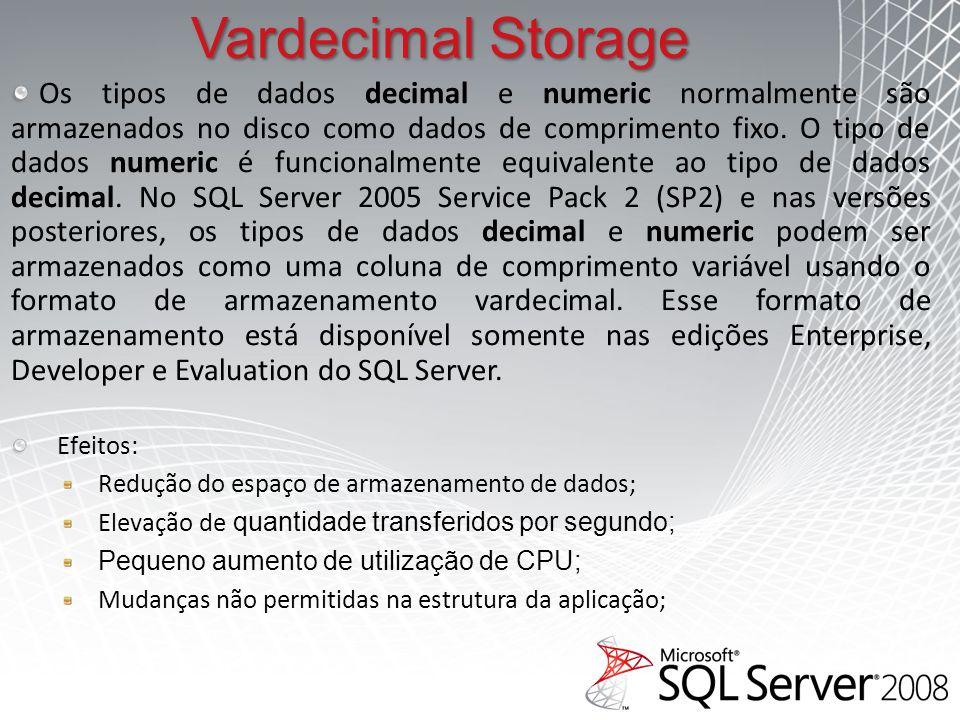 Os tipos de dados decimal e numeric normalmente são armazenados no disco como dados de comprimento fixo.