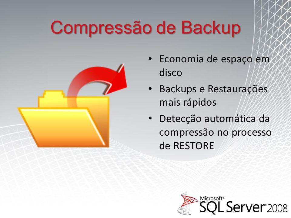 Compressão de Backup Economia de espaço em disco Backups e Restaurações mais rápidos Detecção automática da compressão no processo de RESTORE