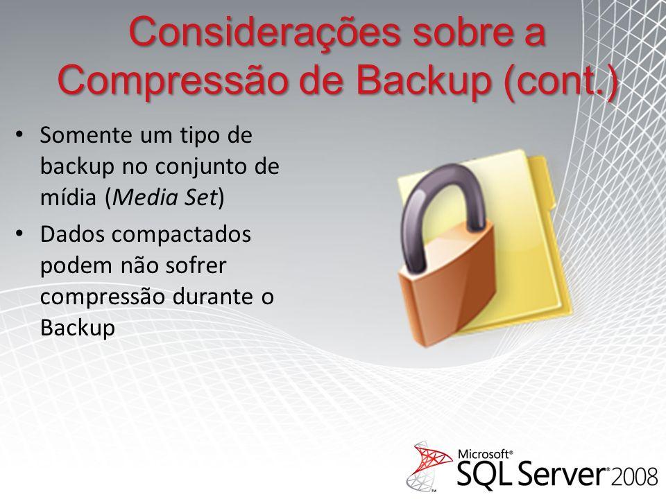 Considerações sobre a Compressão de Backup (cont.) Somente um tipo de backup no conjunto de mídia (Media Set) Dados compactados podem não sofrer compressão durante o Backup
