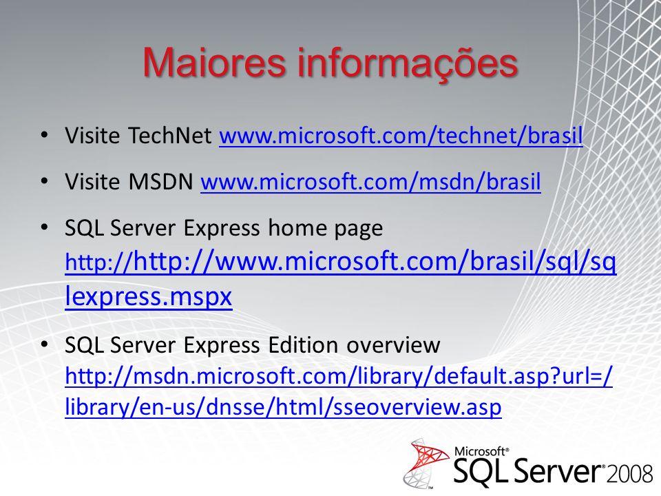 Maiores informações Visite TechNet www.microsoft.com/technet/brasilwww.microsoft.com/technet/brasil Visite MSDN www.microsoft.com/msdn/brasilwww.microsoft.com/msdn/brasil SQL Server Express home page http:// http://www.microsoft.com/brasil/sql/sq lexpress.mspx http:// http://www.microsoft.com/brasil/sql/sq lexpress.mspx SQL Server Express Edition overview http://msdn.microsoft.com/library/default.asp?url=/ library/en-us/dnsse/html/sseoverview.asp