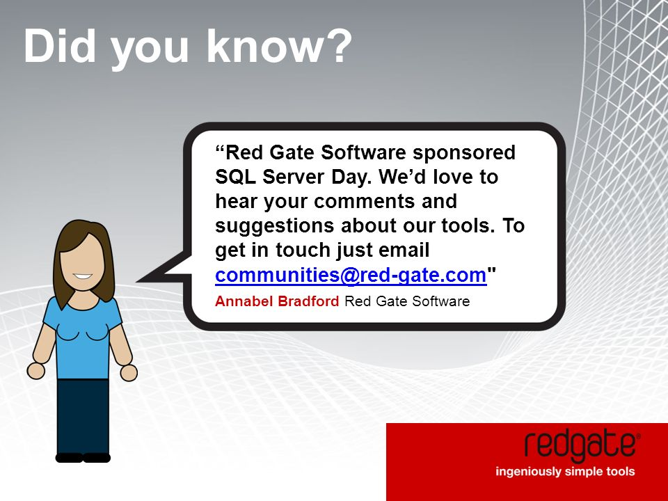 Did you know.Red Gate Software sponsored SQL Server Day.
