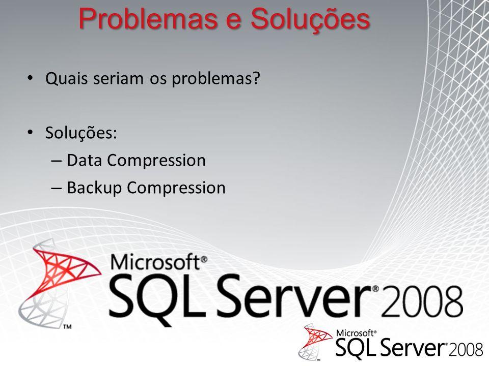 Problemas e Soluções Quais seriam os problemas? Soluções: – Data Compression – Backup Compression