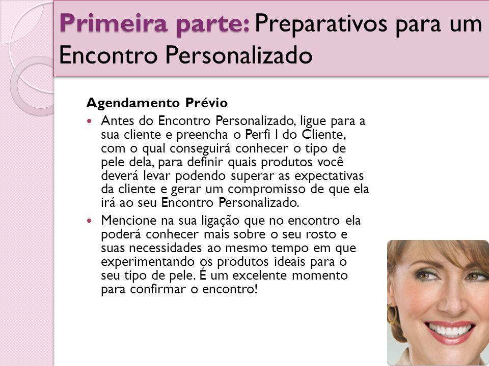 Primeira parte: Primeira parte: Preparativos para um Encontro Personalizado Agendamento Prévio Antes do Encontro Personalizado, ligue para a sua clien