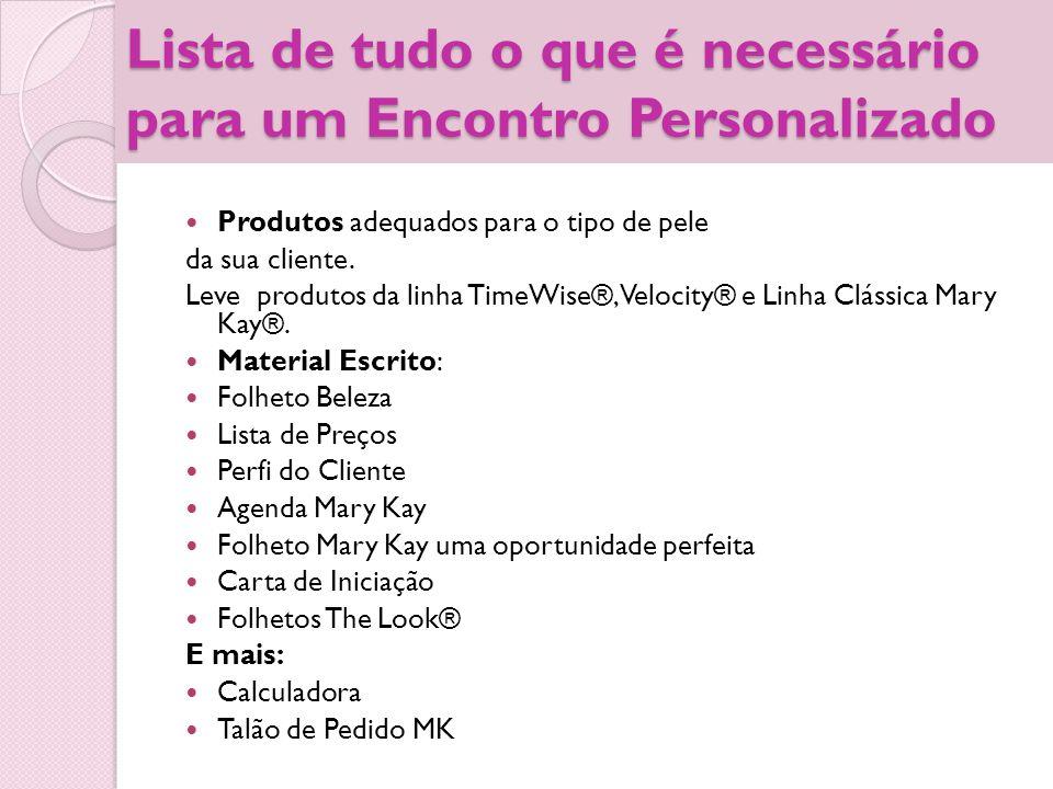 Lista de tudo o que é necessário para um Encontro Personalizado Produtos adequados para o tipo de pele da sua cliente. Leve produtos da linha TimeWise