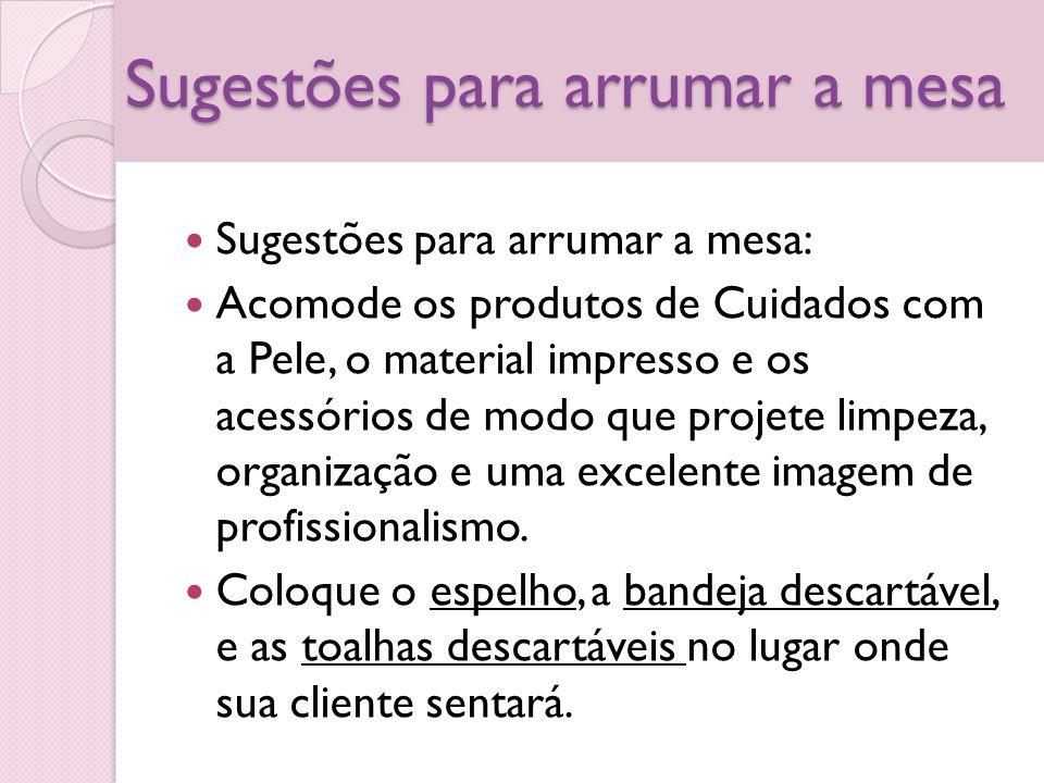 Sugestões para arrumar a mesa Sugestões para arrumar a mesa: Acomode os produtos de Cuidados com a Pele, o material impresso e os acessórios de modo q