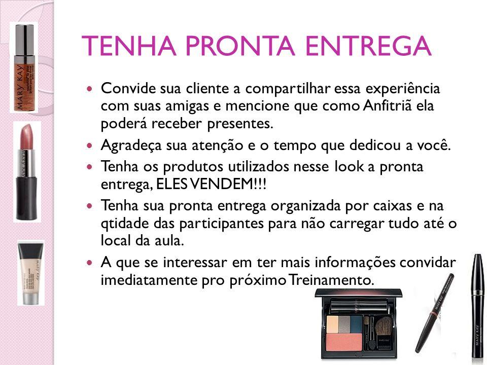 TENHA PRONTA ENTREGA Convide sua cliente a compartilhar essa experiência com suas amigas e mencione que como Anfitriã ela poderá receber presentes. Ag