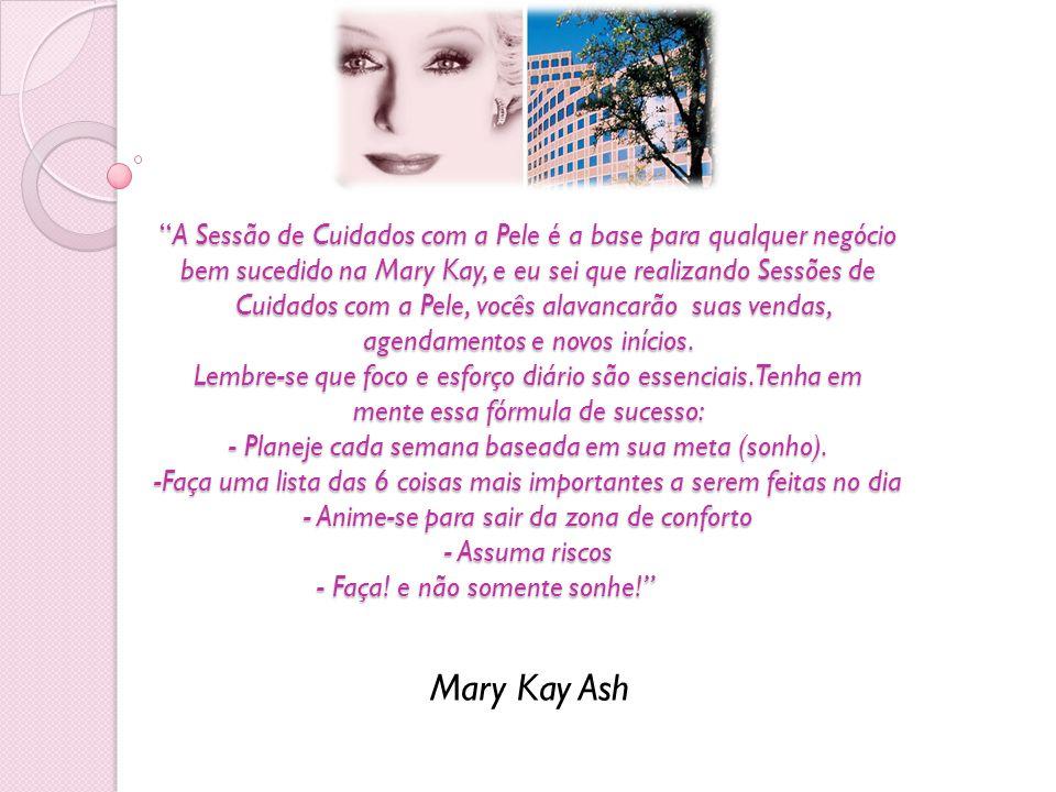 A Sessão de Cuidados com a Pele é a base para qualquer negócio bem sucedido na Mary Kay, e eu sei que realizando Sessões de Cuidados com a Pele, vocês
