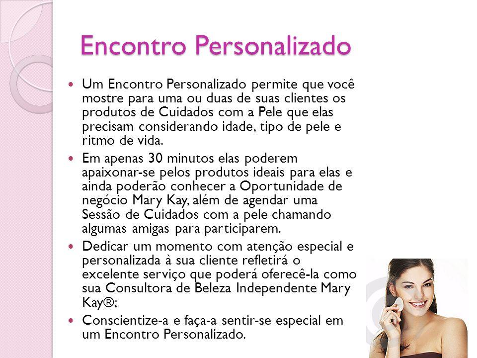 Encontro Personalizado Um Encontro Personalizado permite que você mostre para uma ou duas de suas clientes os produtos de Cuidados com a Pele que elas
