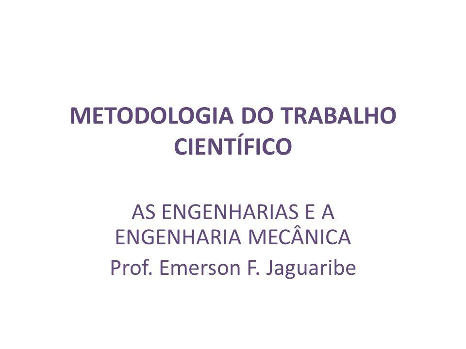 METODOLOGIA DO TRABALHO CIENTÍFICO AS ENGENHARIAS E A ENGENHARIA MECÂNICA Prof.